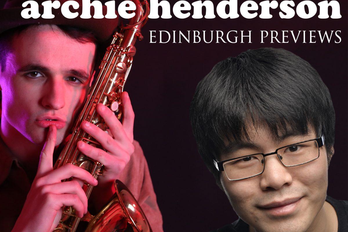 Ken Cheng & Archie Henderson – Edinburgh previews