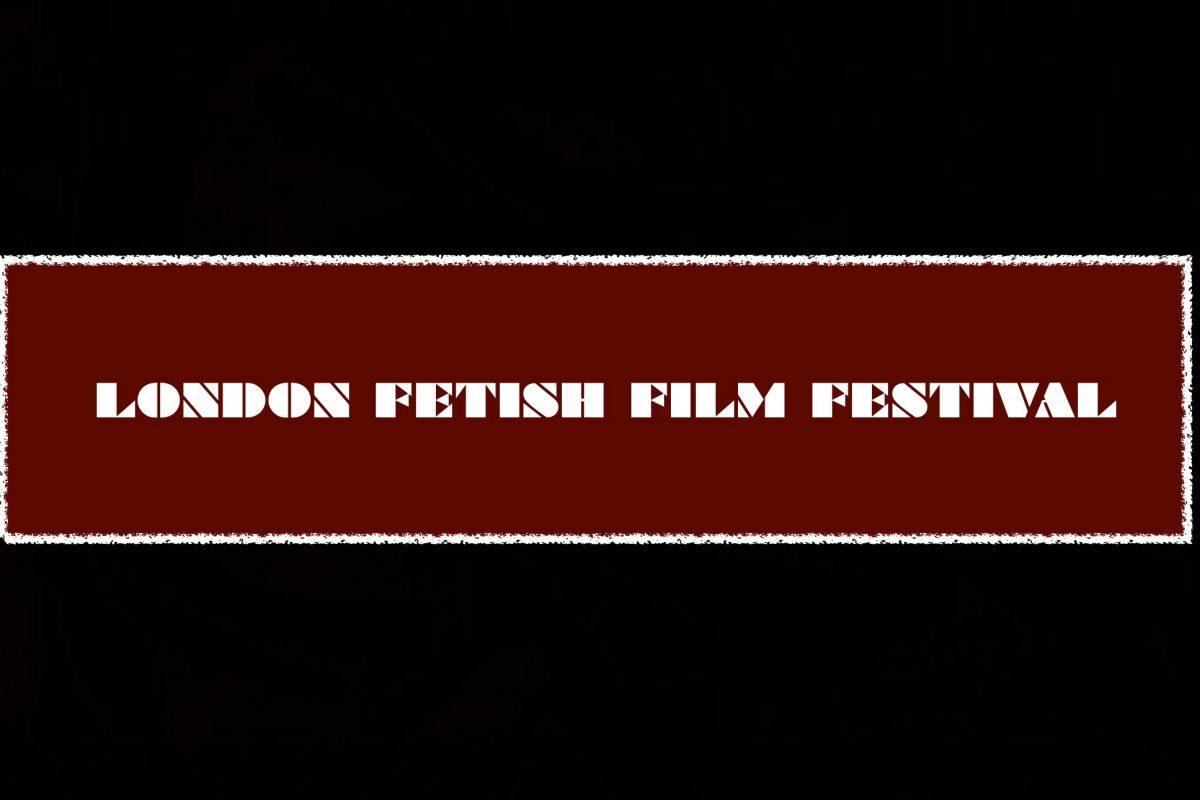 London Fetish Film Festival (4 day festival pass)